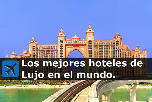cuales son los mejores hoteles de lujo del mundo